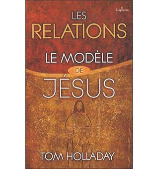 Extrait de livre : «Les relations le modèle de Jésus» de Tom Holladay